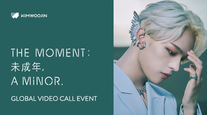 KIM WOOJIN - 1st Mini Album [The moment : 未成年, a minor.] Global Video Call Event