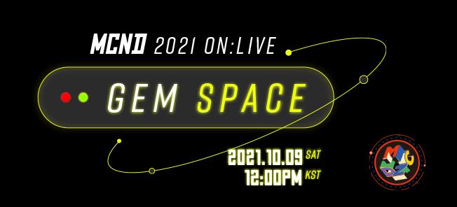 MCND 2021 ON:LIVE [ GEM SPACE ]